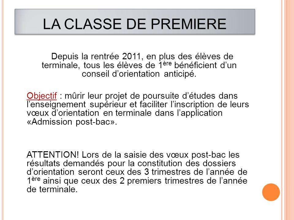 LA CLASSE DE PREMIERE Depuis la rentrée 2011, en plus des élèves de terminale, tous les élèves de 1 ère bénéficient dun conseil dorientation anticipé.