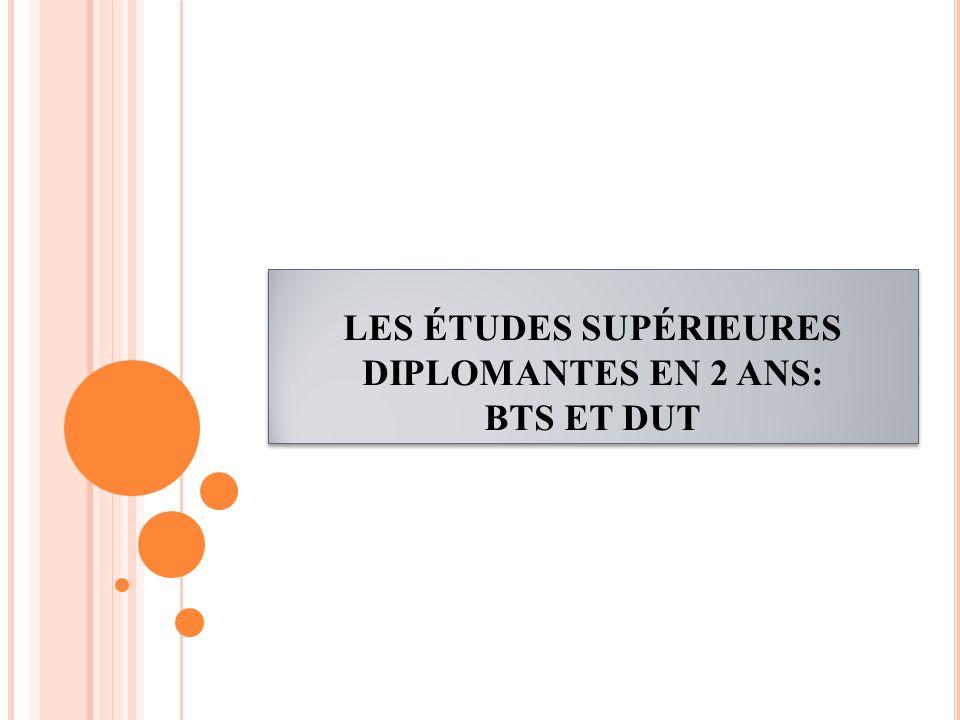 LES ÉTUDES SUPÉRIEURES DIPLOMANTES EN 2 ANS: BTS ET DUT