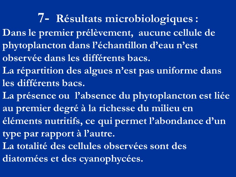 7- Résultats microbiologiques : Dans le premier prélèvement, aucune cellule de phytoplancton dans léchantillon deau nest observée dans les différents bacs.