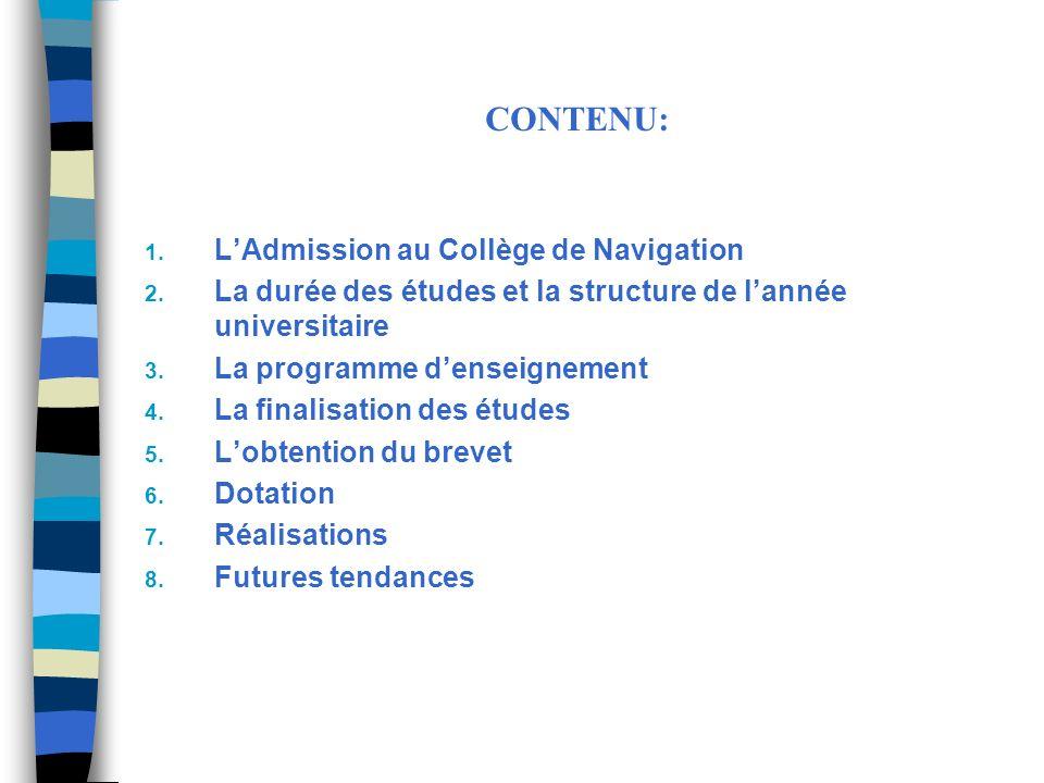 CONTENU: 1. LAdmission au Collège de Navigation 2. La durée des études et la structure de lannée universitaire 3. La programme denseignement 4. La fin