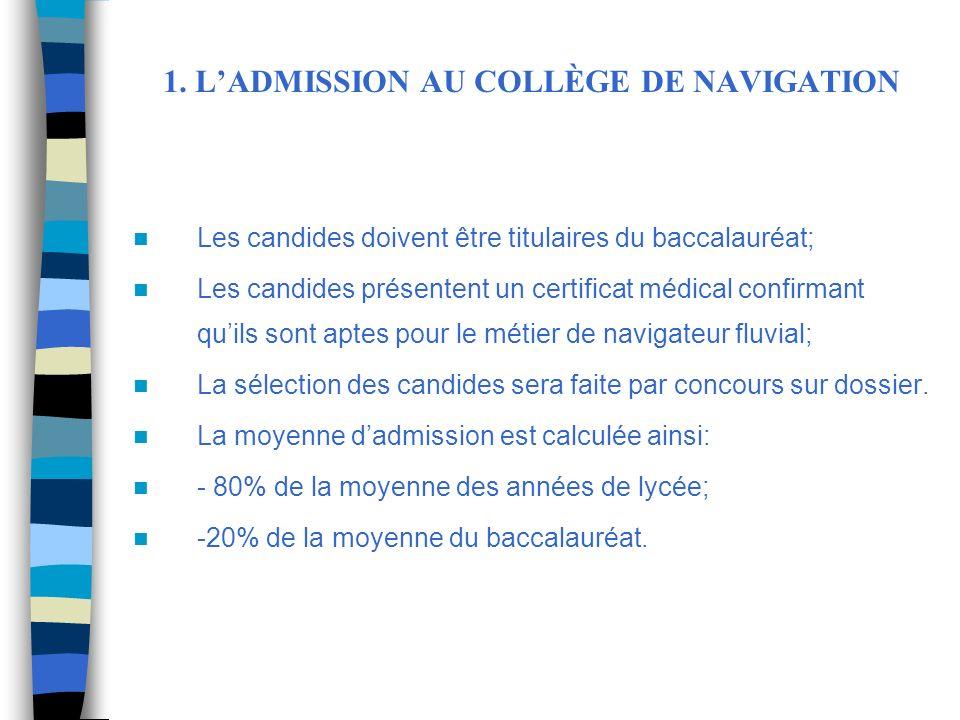 1. LADMISSION AU COLLÈGE DE NAVIGATION Les candides doivent être titulaires du baccalauréat; Les candides présentent un certificat médical confirmant