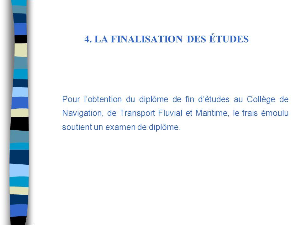4. LA FINALISATION DES ÉTUDES Pour lobtention du diplôme de fin détudes au Collège de Navigation, de Transport Fluvial et Maritime, le frais émoulu so