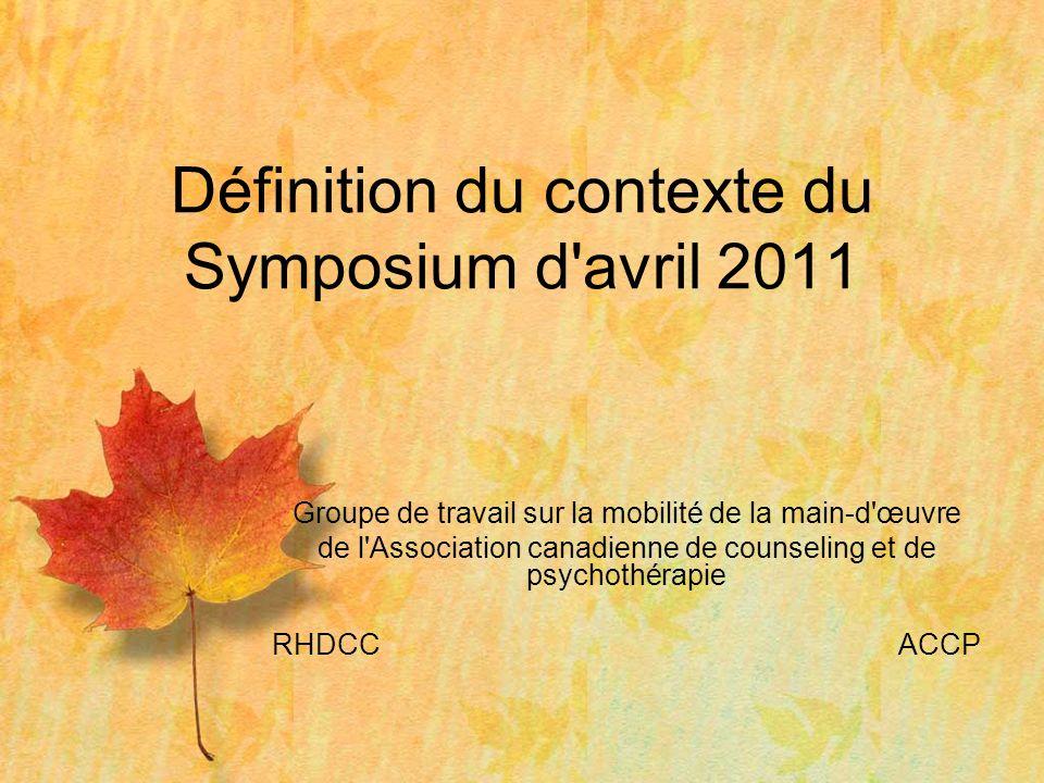 Groupe de travail sur la mobilité de la main-d œuvre de l Association canadienne de counseling et de psychothérapie RHDCCACCP Définition du contexte du Symposium d avril 2011