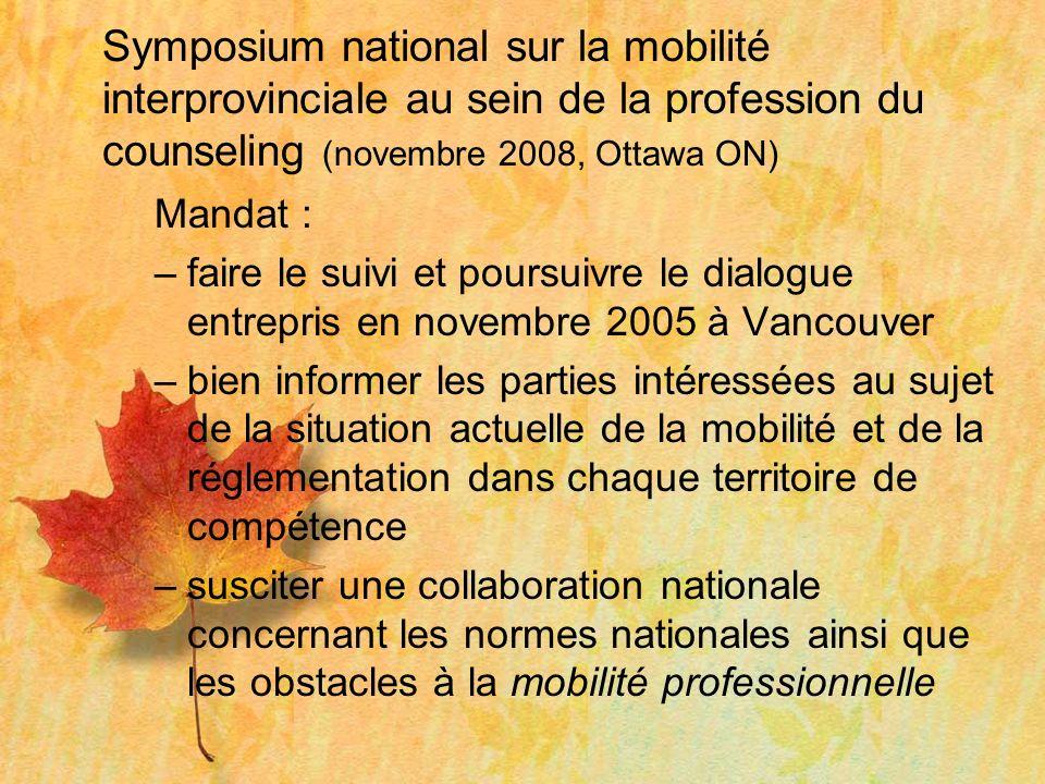 Symposium national sur la mobilité interprovinciale au sein de la profession du counseling (novembre 2008, Ottawa ON) Mandat : –faire le suivi et pour