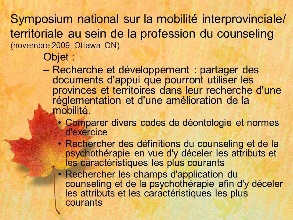 Symposium national sur la mobilité interprovinciale/ territoriale au sein de la profession du counseling (novembre 2009, Ottawa, ON) Objet : –Recherch