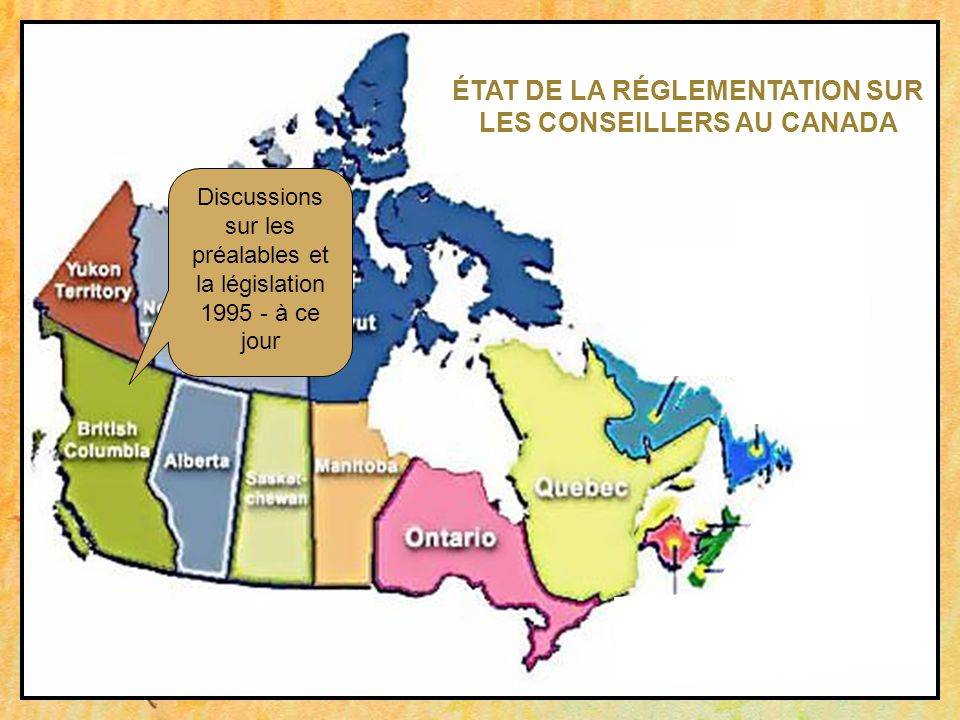 Discussions sur les préalables et la législation 1995 - à ce jour ÉTAT DE LA RÉGLEMENTATION SUR LES CONSEILLERS AU CANADA