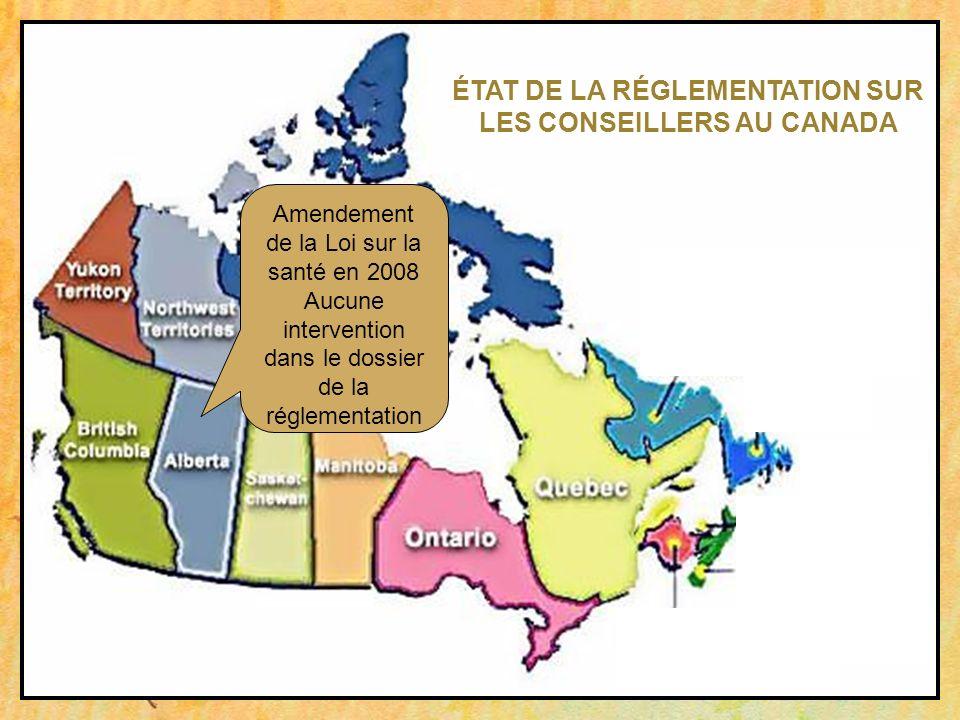 Amendement de la Loi sur la santé en 2008 Aucune intervention dans le dossier de la réglementation ÉTAT DE LA RÉGLEMENTATION SUR LES CONSEILLERS AU CANADA