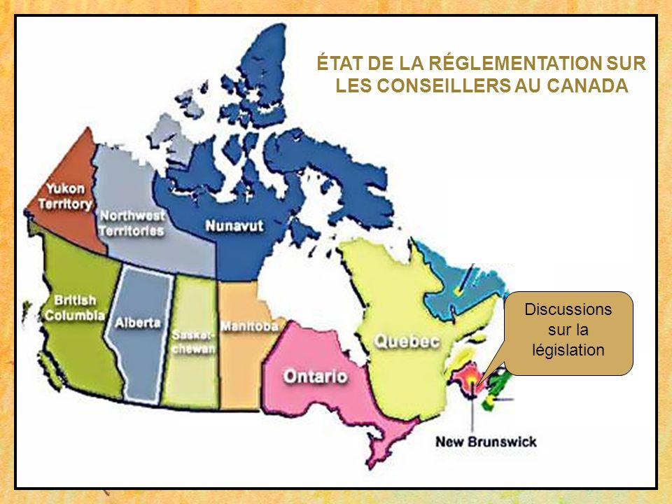 Discussions sur la législation ÉTAT DE LA RÉGLEMENTATION SUR LES CONSEILLERS AU CANADA