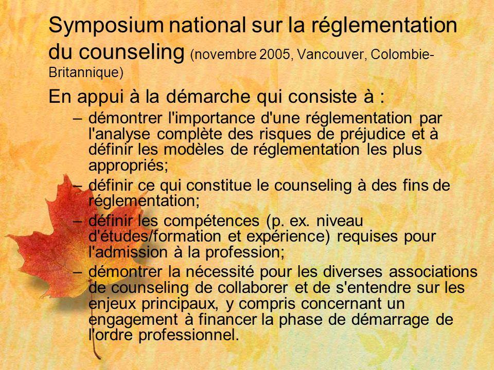 Symposium national sur la réglementation du counseling (novembre 2005, Vancouver, Colombie- Britannique) En appui à la démarche qui consiste à : –démo