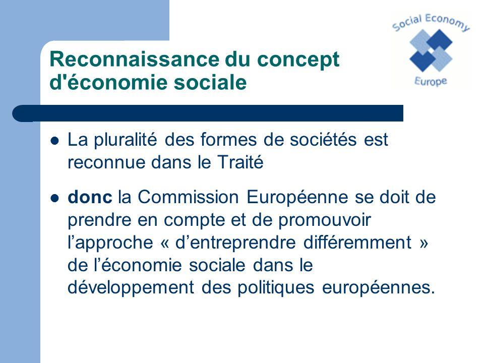 Reconnaissance du concept d'économie sociale La pluralité des formes de sociétés est reconnue dans le Traité donc la Commission Européenne se doit de