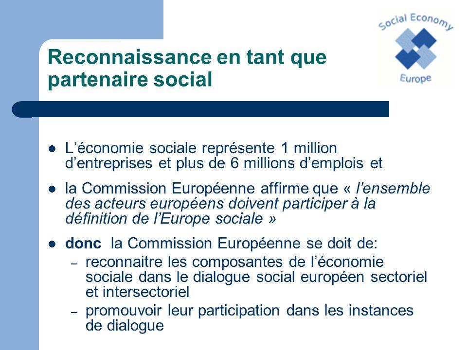 Reconnaissance en tant que partenaire social Léconomie sociale représente 1 million dentreprises et plus de 6 millions demplois et la Commission Europ