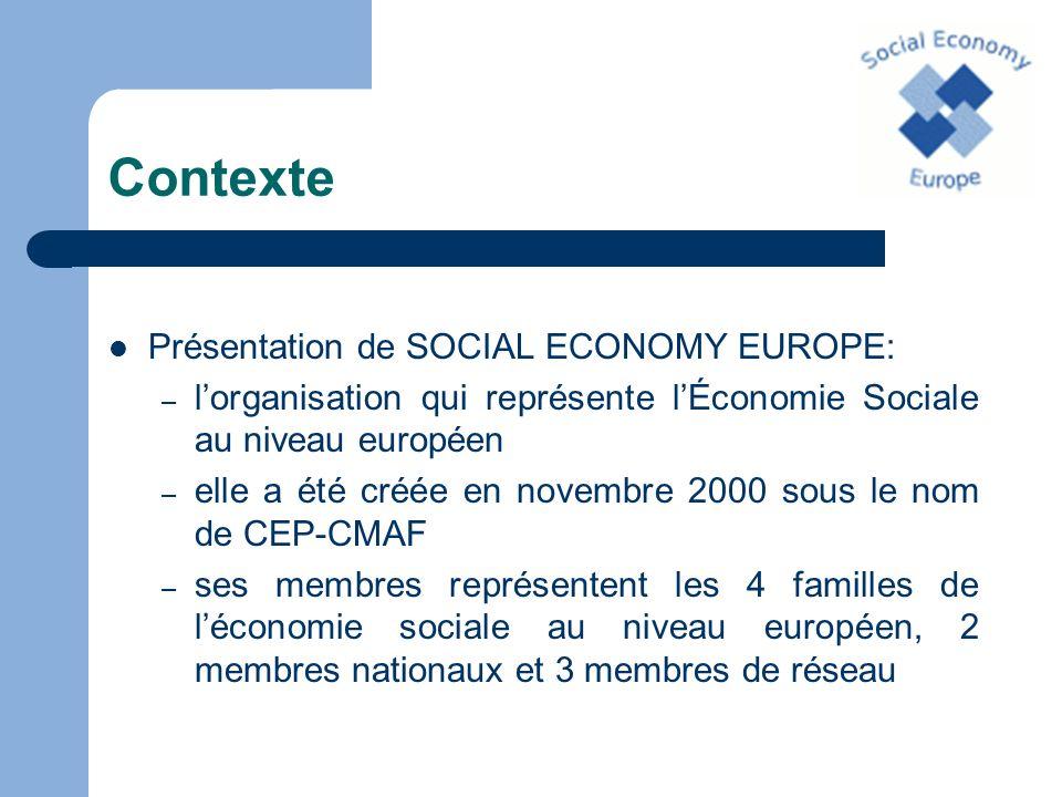 Contexte Présentation de SOCIAL ECONOMY EUROPE: – lorganisation qui représente lÉconomie Sociale au niveau européen – elle a été créée en novembre 200
