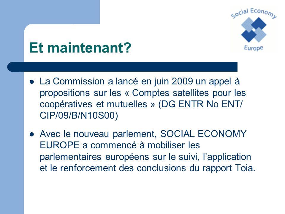 Et maintenant? La Commission a lancé en juin 2009 un appel à propositions sur les « Comptes satellites pour les coopératives et mutuelles » (DG ENTR N