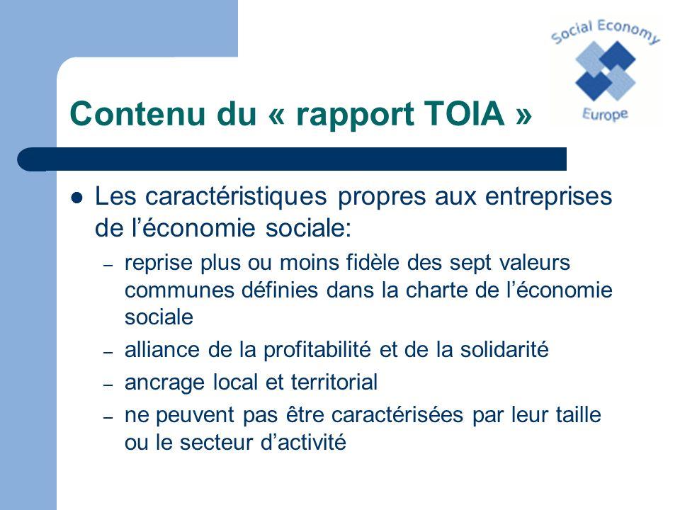 Contenu du « rapport TOIA » La reconnaissance: première étape pour une existence politique – Reconnaissance du concept d économie sociale – Reconnaissance juridique: des statuts européens pour les associations, les fondations et les mutuelles – Reconnaissance statistique – Reconnaissance en tant que partenaire social – Reconnaissance de l économie sociale comme acteur clé pour la réalisation des objectifs de la stratégie de Lisbonne