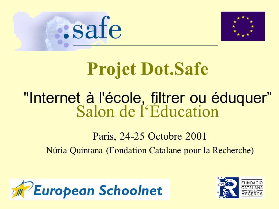 Projet Dot.Safe Internet à l école, filtrer ou éduquer Salon de lÉducation Paris, 24-25 Octobre 2001 Núria Quintana (Fondation Catalane pour la Recherche)
