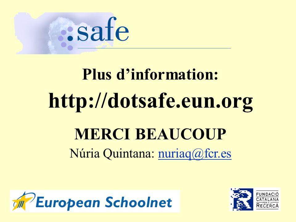 Plus dinformation: http://dotsafe.eun.org MERCI BEAUCOUP Núria Quintana: nuriaq@fcr.esnuriaq@fcr.es