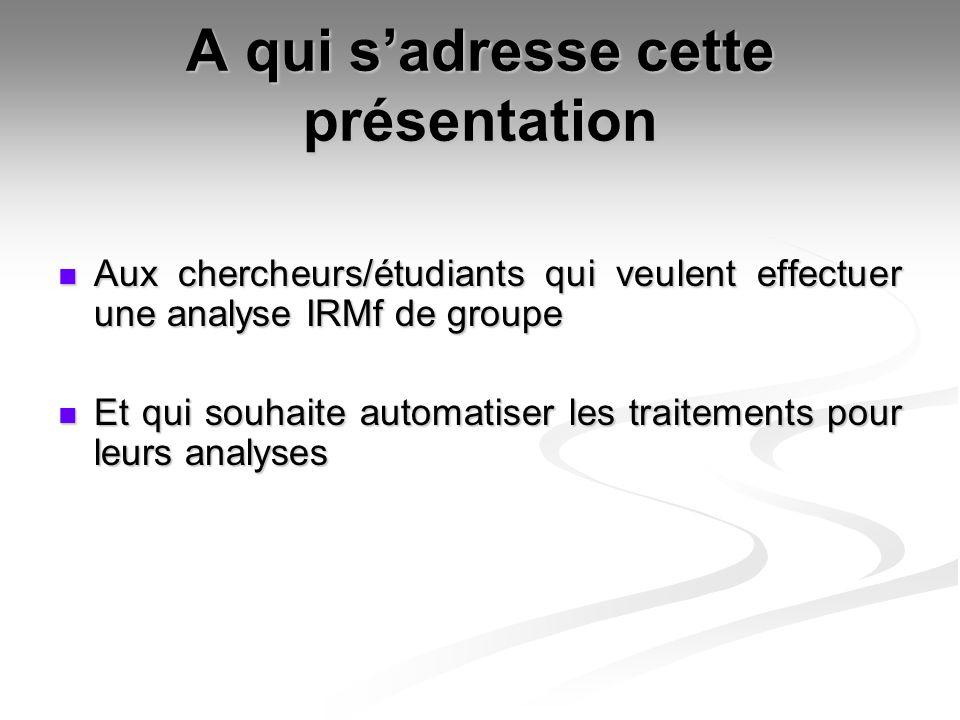 Aux chercheurs/étudiants qui veulent effectuer une analyse IRMf de groupe Aux chercheurs/étudiants qui veulent effectuer une analyse IRMf de groupe Et