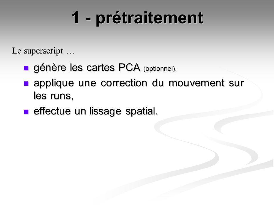 1 - prétraitement génère les cartes PCA (optionnel), génère les cartes PCA (optionnel), applique une correction du mouvement sur les runs, applique un