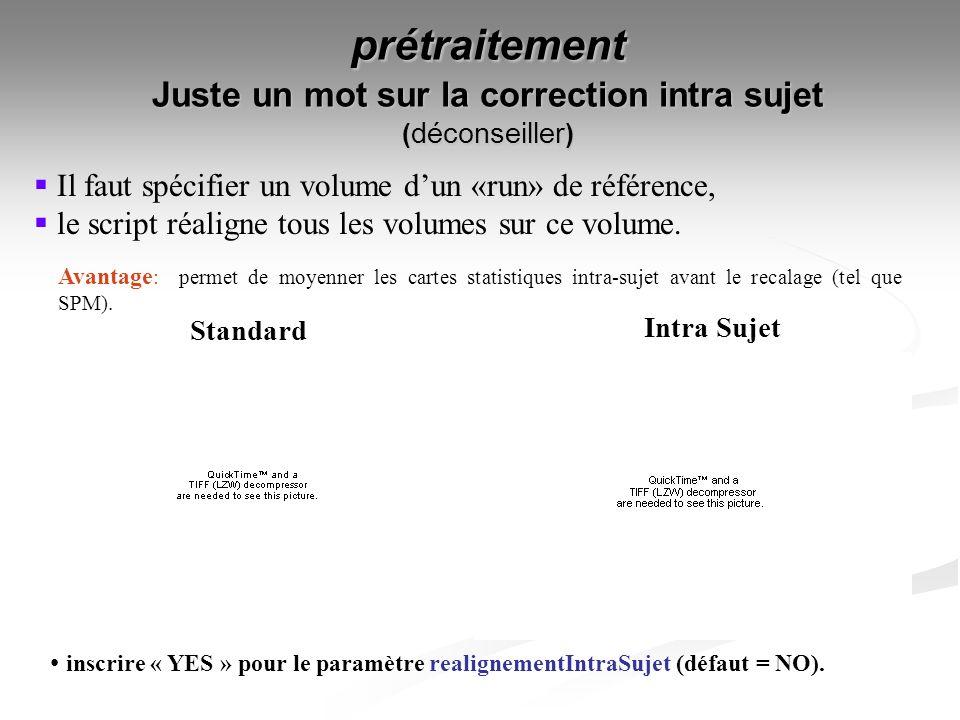 prétraitement Juste un mot sur la correction intra sujet ( déconseiller ) Il faut spécifier un volume dun «run» de référence, le script réaligne tous