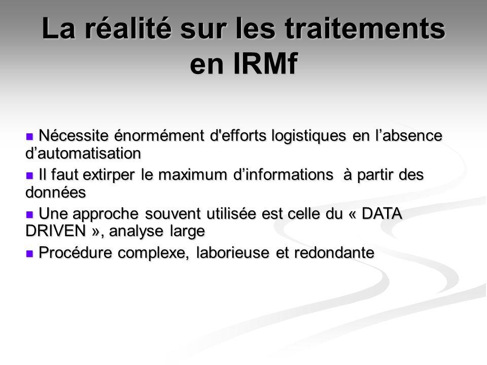 La réalité sur les traitements en IRMf Nécessite énormément d'efforts logistiques en labsence dautomatisation Nécessite énormément d'efforts logistiqu