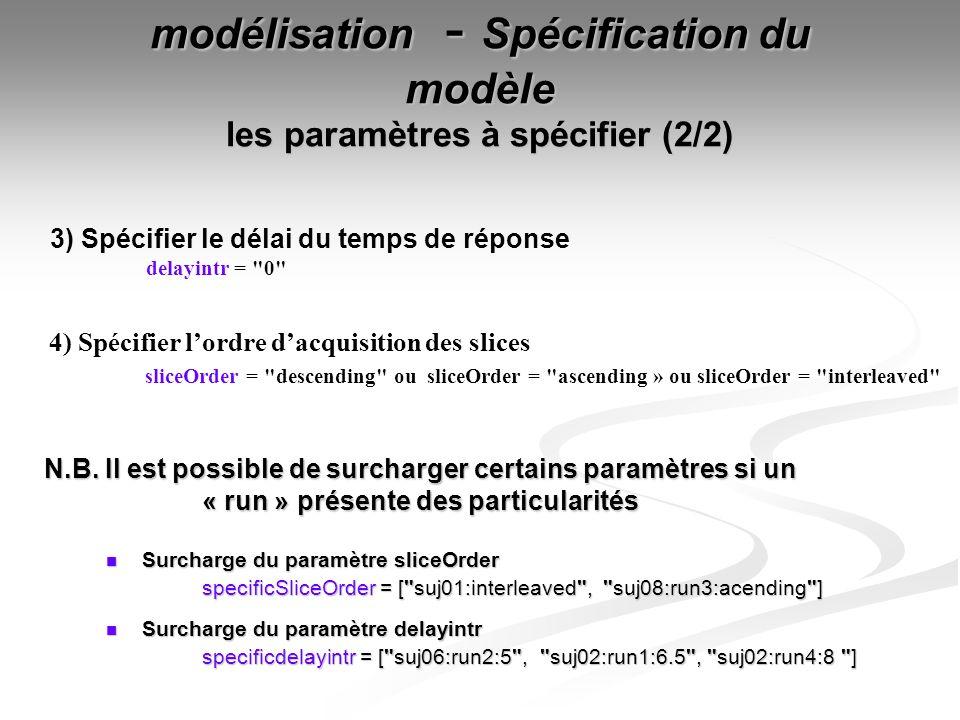 N.B. Il est possible de surcharger certains paramètres si un « run » présente des particularités Surcharge du paramètre sliceOrder Surcharge du paramè