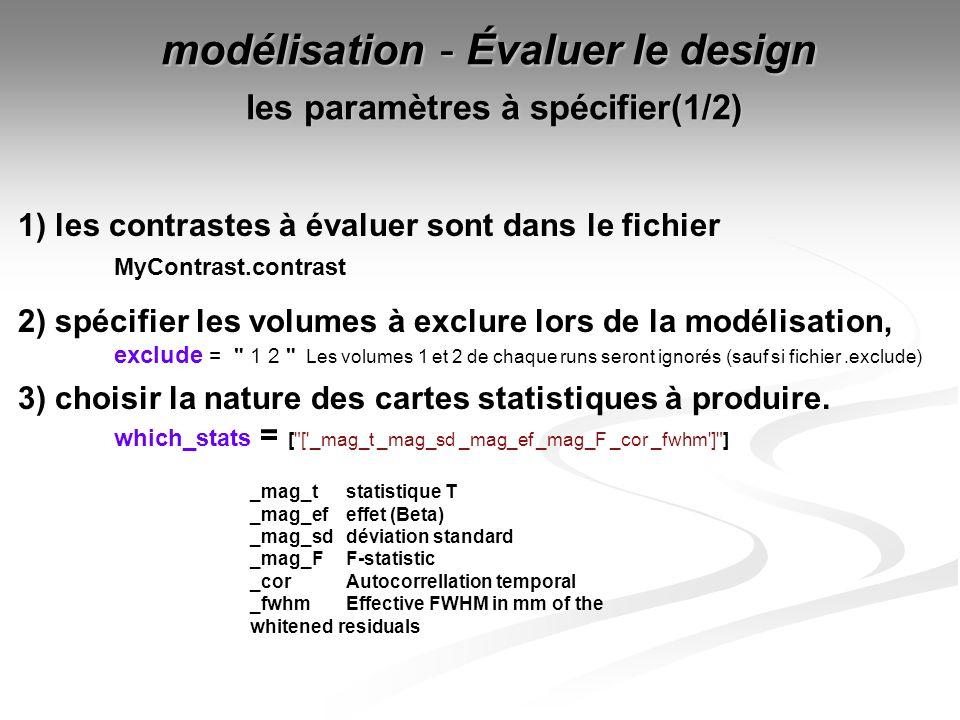1) les contrastes à évaluer sont dans le fichier MyContrast.contrast 2) spécifier les volumes à exclure lors de la modélisation, exclude =