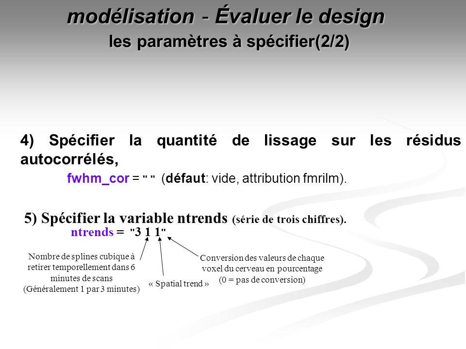 modélisation - Évaluer le design les paramètres à spécifier(2/2) 4) Spécifier la quantité de lissage sur les résidus autocorrélés, fwhm_cor =