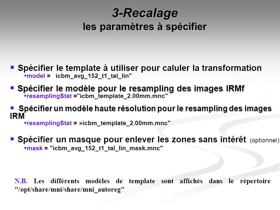 3-Recalage les paramètres à spécifier Spécifier le template à utiliser pour caluler la transformation model = icbm_avg_152_t1_tal_lin