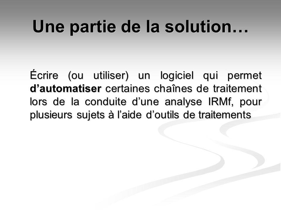 Une partie de la solution… Écrire (ou utiliser) un logiciel qui permet dautomatiser certaines chaînes de traitement lors de la conduite dune analyse I