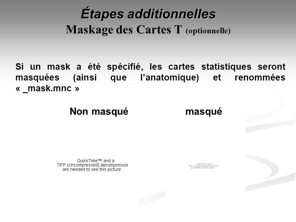 Étapes additionnelles Étapes additionnelles Maskage des Cartes T (optionnelle) Si un mask a été spécifié, les cartes statistiques seront masquées (ain