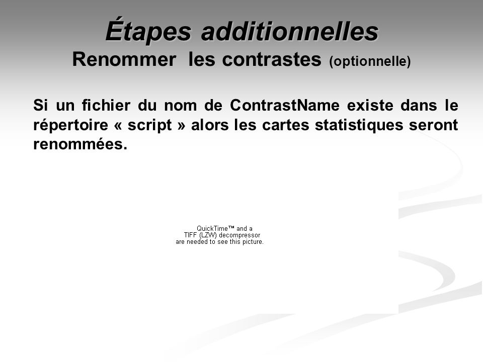 Étapes additionnelles Étapes additionnelles Renommer les contrastes (optionnelle) Si un fichier du nom de ContrastName existe dans le répertoire « scr