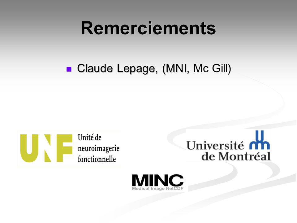 Remerciements Claude Lepage, (MNI, Claude Lepage, (MNI, Mc Gill)