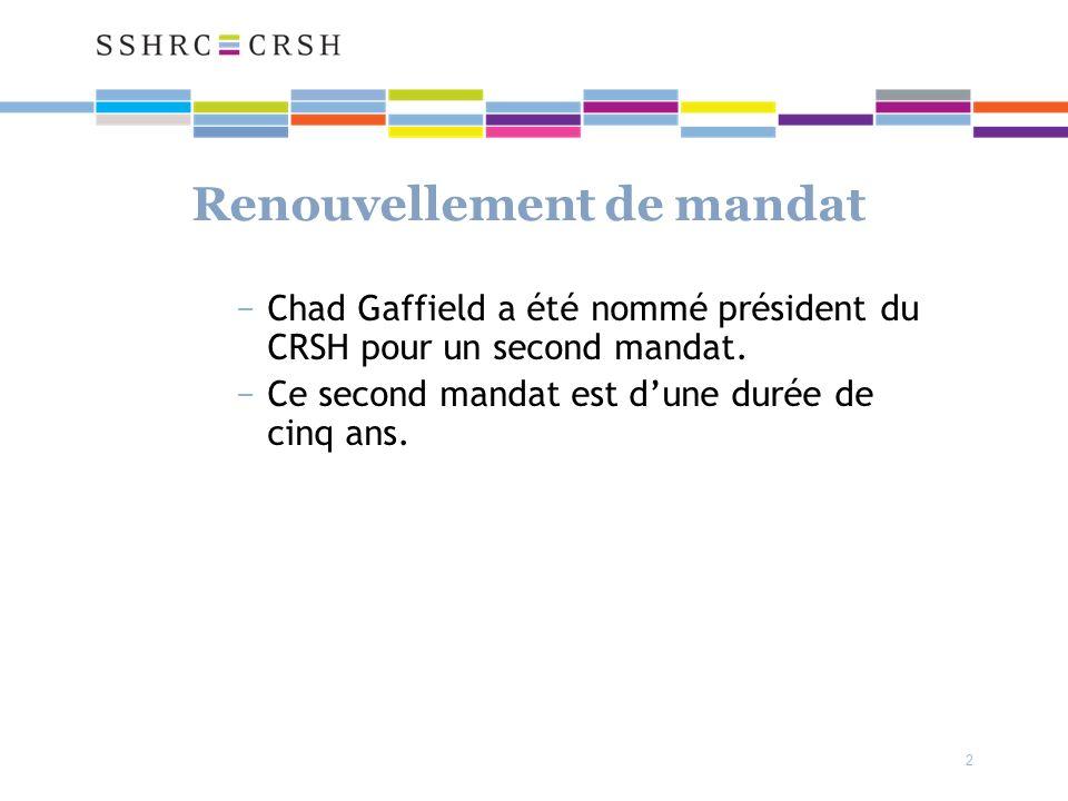 2 Renouvellement de mandat Chad Gaffield a été nommé président du CRSH pour un second mandat.
