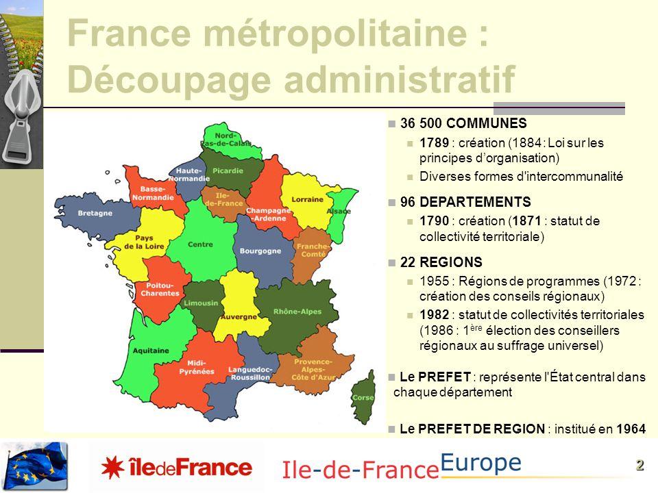 2 France métropolitaine : Découpage administratif 36 500 COMMUNES 1789 : création (1884 : Loi sur les principes dorganisation) Diverses formes d'inter