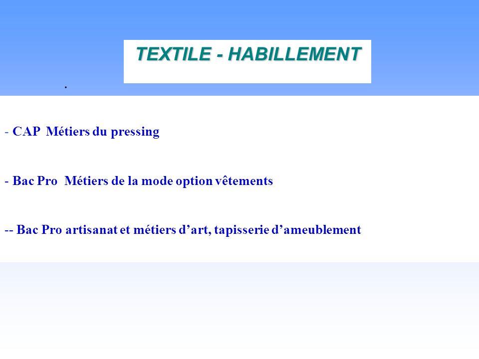 . - CAP Métiers du pressing - Bac Pro Métiers de la mode option vêtements -- Bac Pro artisanat et métiers dart, tapisserie dameublement TEXTILE - HABILLEMENT