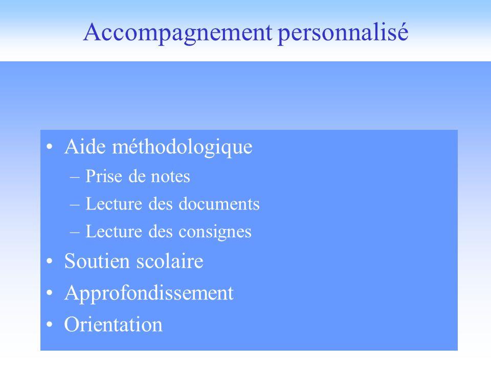 Accompagnement personnalisé Aide méthodologique –Prise de notes –Lecture des documents –Lecture des consignes Soutien scolaire Approfondissement Orien