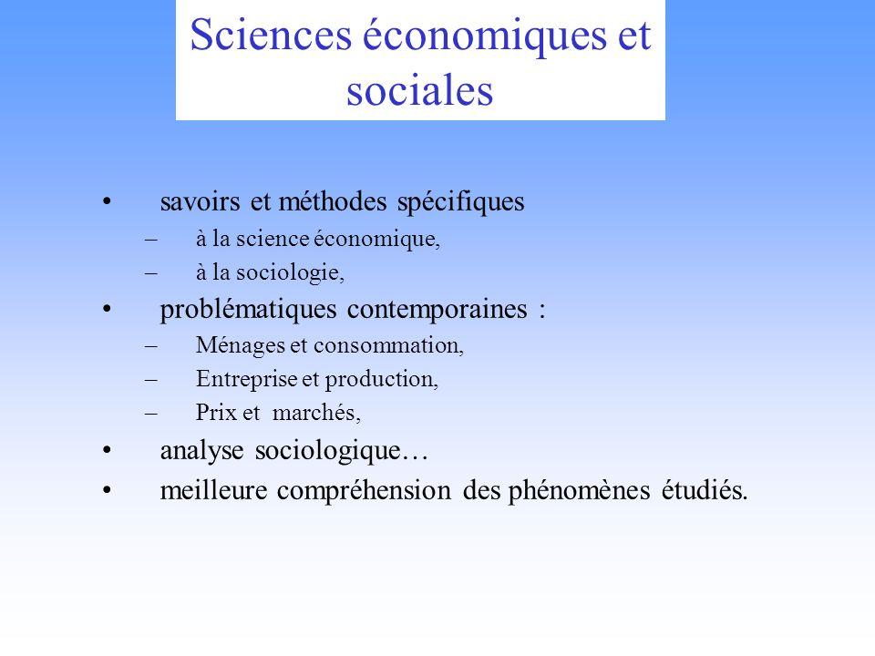 Sciences économiques et sociales savoirs et méthodes spécifiques –à la science économique, –à la sociologie, problématiques contemporaines : –Ménages