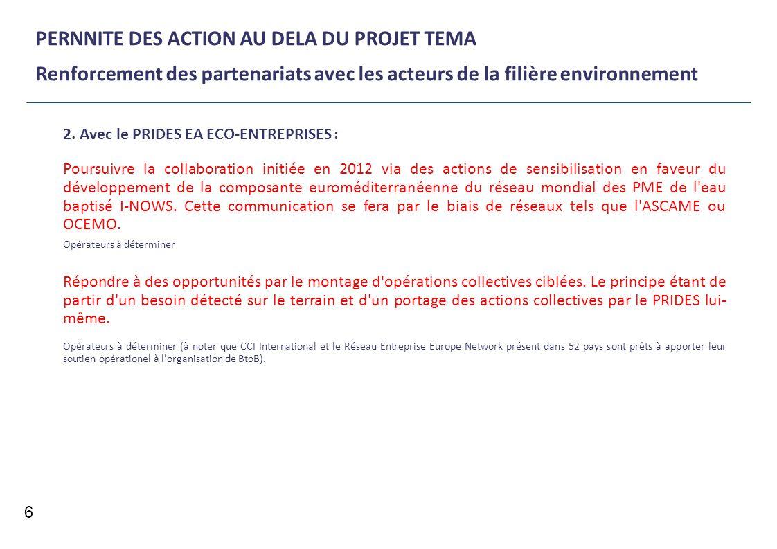 PERNNITE DES ACTION AU DELA DU PROJET TEMA Renforcement des partenariats avec les acteurs de la filière environnement 6 2. Avec le PRIDES EA ECO-ENTRE