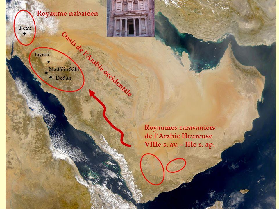 Taymâ Royaumes caravaniers de lArabie Heureuse VIIIe s. av. – IIIe s. ap. Royaume nabatéen Petra Madâin Sâlih Dedân Oasis de lArabie occidentale