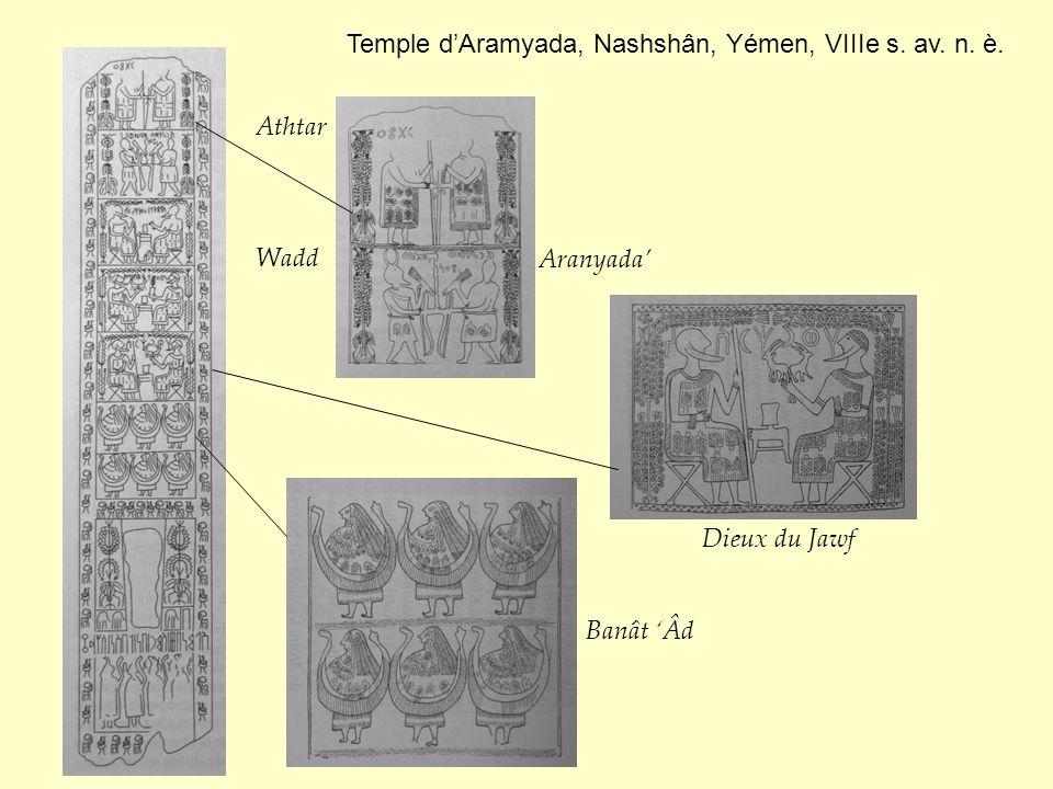 Temple dAramyada, Nashshân, Yémen, VIIIe s. av. n. è. Athtar Aranyada Wadd Banât Âd Dieux du Jawf