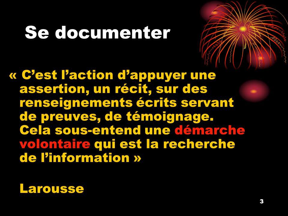3 Se documenter « Cest laction dappuyer une assertion, un récit, sur des renseignements écrits servant de preuves, de témoignage.
