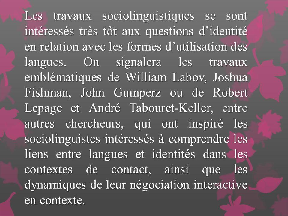 Les travaux sociolinguistiques se sont intéressés très tôt aux questions didentité en relation avec les formes dutilisation des langues.