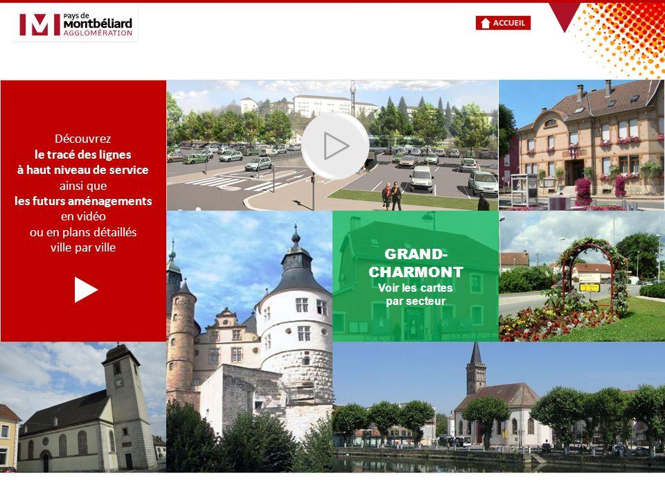 GRAND- CHARMONT Voir les cartes par secteur Découvrez le tracé des lignes à haut niveau de service ainsi que les futurs aménagements en vidéo ou en plans détaillés ville par ville