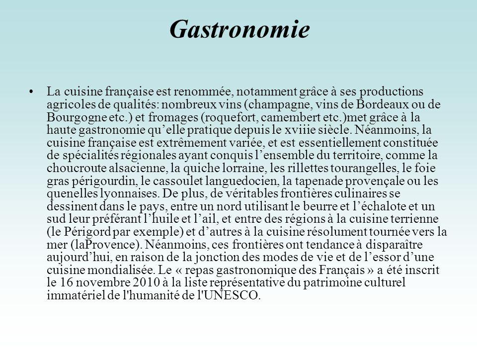 Gastronomie La cuisine française est renommée, notamment grâce à ses productions agricoles de qualités: nombreux vins (champagne, vins de Bordeaux ou