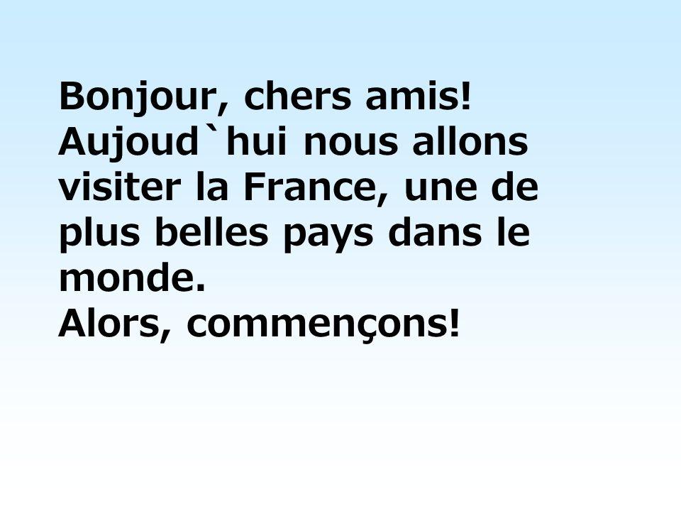 Bonjour, chers amis! Aujoud`hui nous allons visiter la France, une de plus belles pays dans le monde. Alors, commençons!