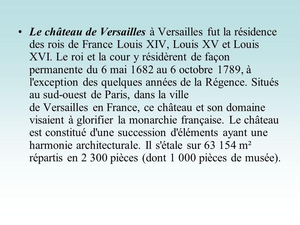 Le château de Versailles à Versailles fut la résidence des rois de France Louis XIV, Louis XV et Louis XVI. Le roi et la cour y résidèrent de façon pe