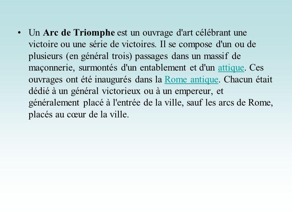 Un Arc de Triomphe est un ouvrage d'art célébrant une victoire ou une série de victoires. Il se compose d'un ou de plusieurs (en général trois) passag