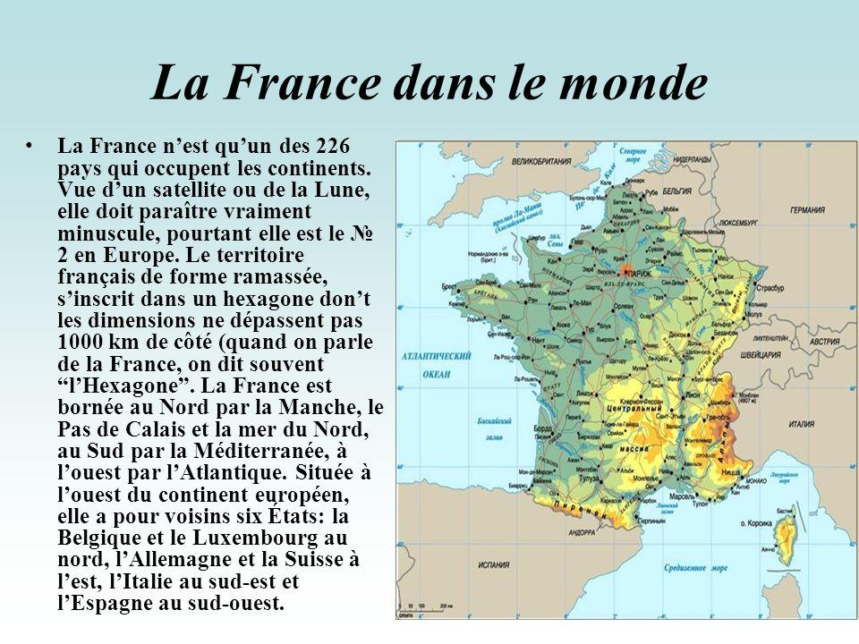 La France dans le monde La France nest quun des 226 pays qui occupent les continents. Vue dun satellite ou de la Lune, elle doit paraître vraiment min