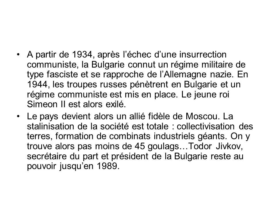 A partir de 1934, après léchec dune insurrection communiste, la Bulgarie connut un régime militaire de type fasciste et se rapproche de lAllemagne nazie.