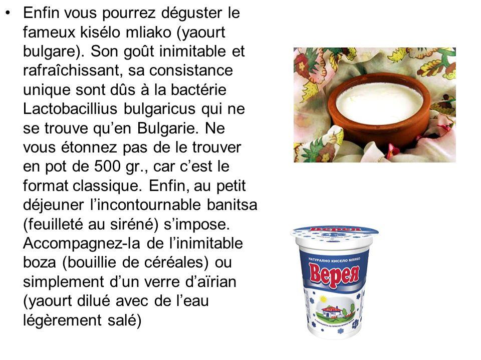 Enfin vous pourrez déguster le fameux kisélo mliako (yaourt bulgare).